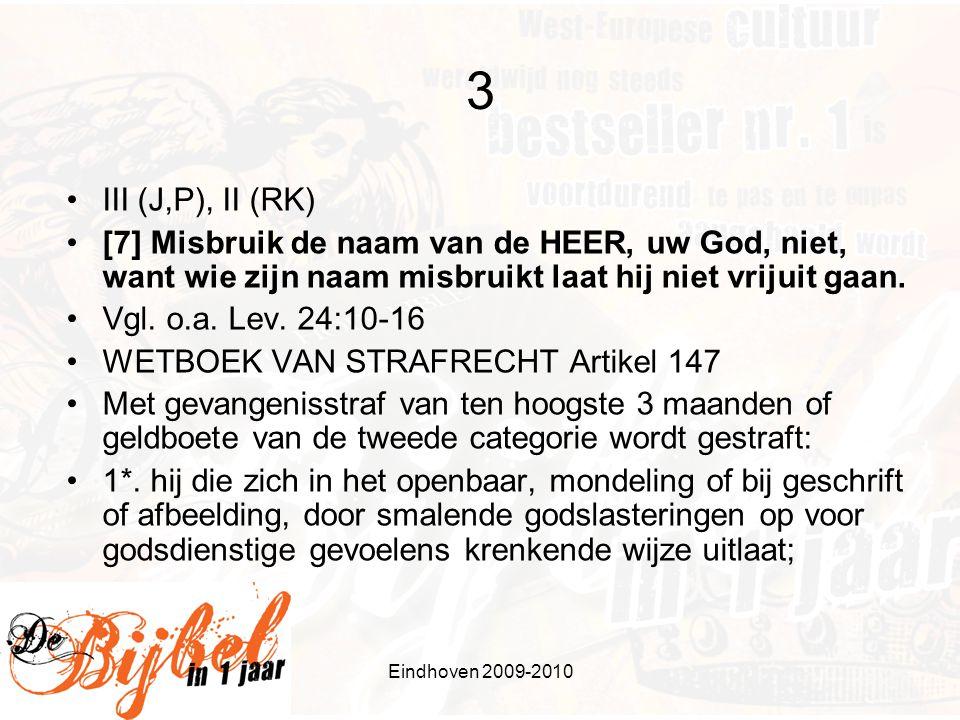 3 III (J,P), II (RK) [7] Misbruik de naam van de HEER, uw God, niet, want wie zijn naam misbruikt laat hij niet vrijuit gaan.